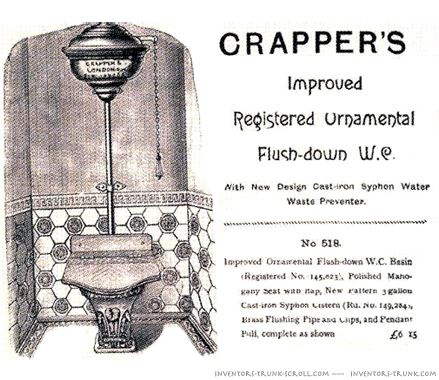 a description of home technology patented in england in 1775 invented by one thomas crapper Another is thomas crapper -- thomas crapper did not invent the flush toilet — credit is usually given to sir john harington in 1596, with alexander cummings' 1775 toilet regarded as the first of the modern line — but he did popularise it.